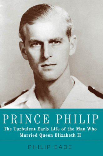 Prince Philip: The Turbulent Early Life of the Man Who Married Queen Elizabeth -