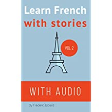 French: Learn French with Stories: Improve your French reading and listening comprehension skills (French Edition)