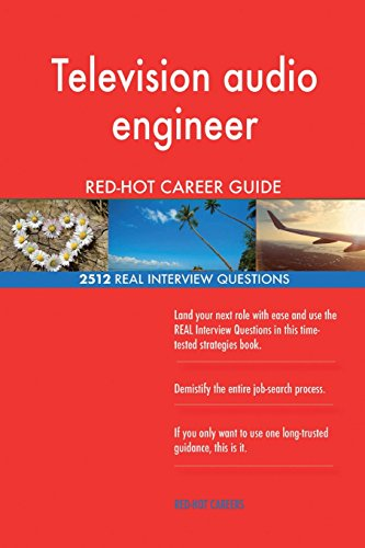 Television audio engineer RED-HOT Career Guide; 2512 REAL Interview Questions
