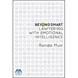 Beyond Smart: Lawyering with Emotional Intelligence by American Bar Association