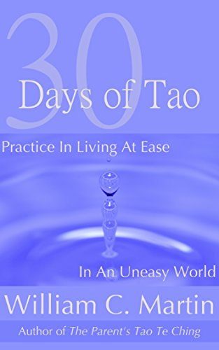 30 Days of Tao: Learning to Live at Ease in an Uneasy World