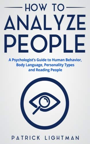 How to Analyze People: The #1 Analyst Guide to Human Behavior, Body Language, Personality Types and effectively Reading People (Volume 1) by CreateSpace Independent Publishing Platform