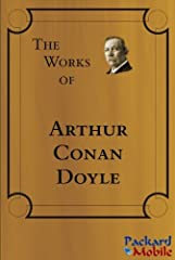 Includes 48 classics by Sir Arthur Conan Doyle. Indexed for easy navigation. Works of Sir Arthur Conan DoyleIncludes:THE ADVENTURE OF THE BRUCE-PARTINGTON PLANSTHE ADVENTURES OF GERARDBEYOND THE CITYTHE GREAT BOER WARTHE EXPLOITS OF BRIGADIER...