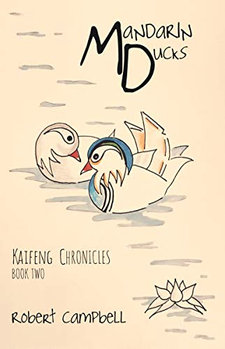 Mandarin Ducks: Kaifeng Chronicles, Book Two by [Campbell, Robert]