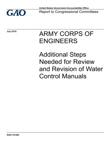 Army Corps Of Engineers Additional Steps Needed For Review And Revision Of Water Controls Manual Report To Congressional Committees Office U S Government Accountability 9781973910329 Amazon Com Books