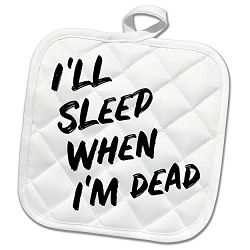 3dRose Stamp City - typography - Ill sleep when Im dead. Bold black lettering on white background. - 8x8 Potholder (phl_323382_1)