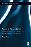 Merge in the Mind-Brain: Essays on Theoretical Linguistics and the Neuroscience of Language (Routledge Leading Linguists)
