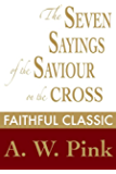 The Seven Sayings of the Saviour on the Cross (Arthur Pink Collection Book 49)