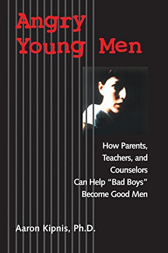 Angry Young Men: How Parents, Teachers, and Counselors Can Help