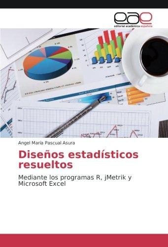 Diseños estadisticos resueltos: Mediante los programas R, jMetrik y Microsoft Excel (Spanish Edition) [Angel Maria Pascual Asura] (Tapa Blanda)