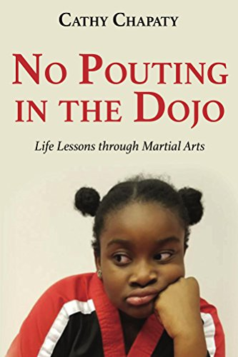 No Pouting In The Dojo Life Lessons Through Martial Arts Kindle