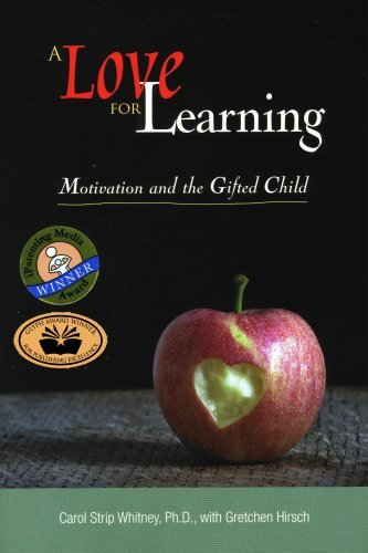 A Love for Learning: Motivation and the Gifted Child by Carol Strip Whitney Ph.D. with Gretchen Hirsch (2007-06-01) Paperback