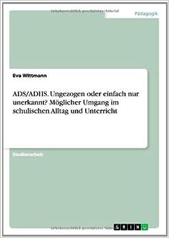 Book ADS/ADHS - ungezogen oder einfach nur unerkannt? Beschreibung und möglicher Umgang im schulischen Alltag und Unterricht