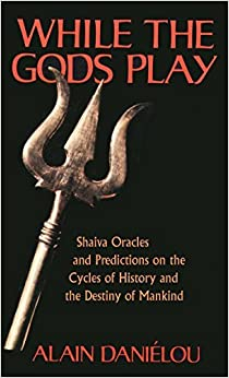 Book While the Gods Play: Shaiva Oracles and Predictions on the Cycles of History and the Destiny of Mankind by Alain Dani??lou (1987-08-01)