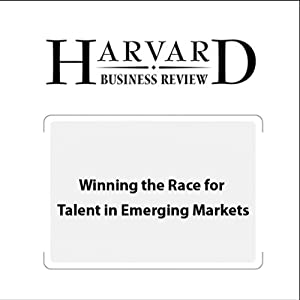 Winning the Race for Talent in Emerging Markets (Harvard Business Review) Periodical