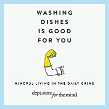 Washing Dishes Is Good for You Audiobook by  Department Store for the Mind Narrated by Yolanda Kettle