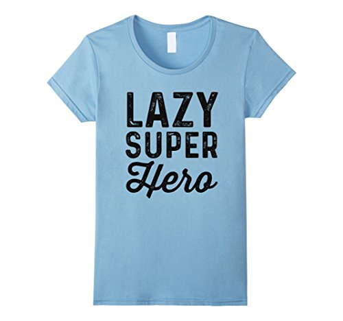 Womens Lazy Superhero | Funny Easy Halloween Costume Shirt Medium Baby Blue (Female Action Heroes Costumes)