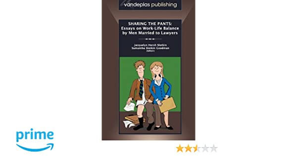 sharing the pants essays on work life balance by men married to  sharing the pants essays on work life balance by men married to lawyers jacquelyn hersh slotkin samantha slotkin goodman 9781600420894 com