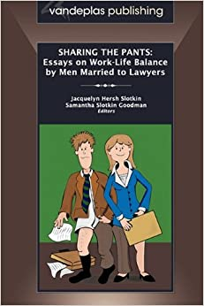 sharing the pants essays on work life balance by men married to sharing the pants essays on work life balance by men married to lawyers