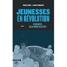 Jeunesses en révolution: Itinéraires, de la France à la Syrie