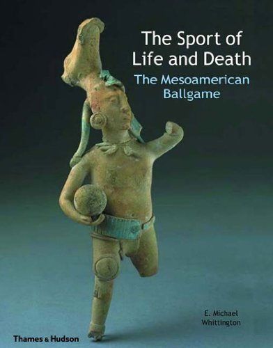Mesoamerican Ball Game - The Sport of Life and Death: The Mesoamerican Ballgame