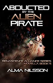 Abducted by the Alien Pirate: Renascence Alliance Series Book 5 (Novella)