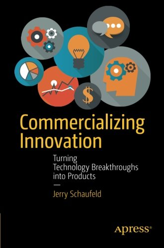 Commercializing Innovation: Turning Technology Breakthroughs into Products Front Cover