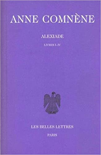 Anne Comnene Alexiade Tome I Livres I Iv 1 Collection