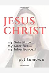 JESUS CHRIST: my Substitute, my Sacrifice, my Inheritance... Paperback