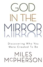 God in the Mirror: Discovering Who You Were Created to Be