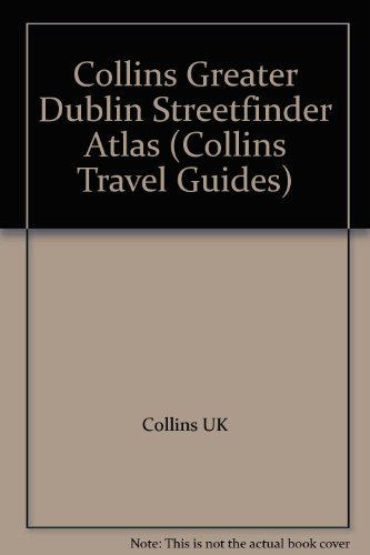 (Collins Greater Dublin Streetfinder Atlas (Collins Travel Guides))