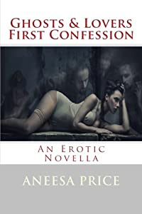 Ghosts and Lovers: First Confession: An Erotic Novella