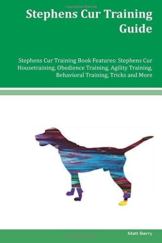 Stephens Cur Training Guide Stephens Cur Training Book Features: Stephens Cur Housetraining, Obedience Training, Agility Training, Behavioral Training, Tricks and More pdf epub