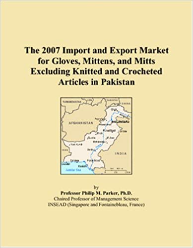 Download of free books The 2007 Import and Export Market for Gloves, Mittens, and Mitts Excluding Knitted and Crocheted Articles in Pakistan auf Deutsch PDF CHM ePub