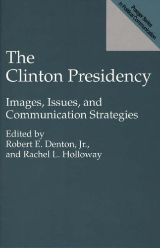 The Clinton Presidency: Images, Issues, and Communication Strategies (Praeger Series in Political Communication (Paperba