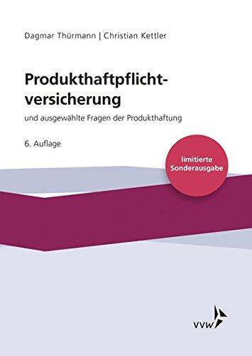 Produkthaftpflichtversicherung: und ausgewählte Fragen der Produkthaftung - limitierte Sonderausgabe - Taschenbuch – 11. Juli 2018 Dagmar Thürmann Christian Kettler VVW GmbH 3963290676