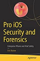 Pro iOS Security and Forensics: Enterprise iPhone and iPad Safety Front Cover