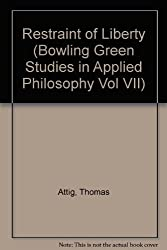 Restraint of Liberty (Bowling Green Studies in Applied Philosophy Vol VII)