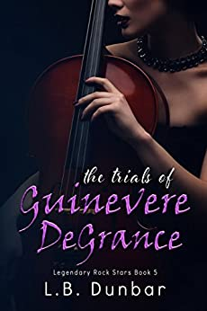 The Trials of Guinevere DeGrance (Legendary Rock Star Series Book 5) by [Dunbar, L.B.]