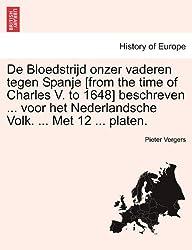 De Bloedstrijd onzer vaderen tegen Spanje [from the time of Charles V. to 1648] beschreven ... voor het Nederlandsche Volk. ... Met 12 ... platen.