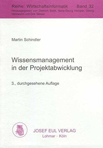 Wissensmanagement in der Projektabwicklung. Grundlagen, Determinanten und Gestaltungskonzepte eines ganzheitlichen Projektwissensmanagement. Wirtschaftsinformatik, Bd. 32