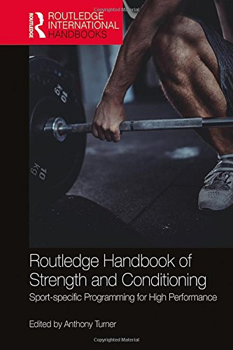 (Routledge Handbook of Strength and Conditioning: Sport-specific Programming for High Performance (Routledge International Handbooks))