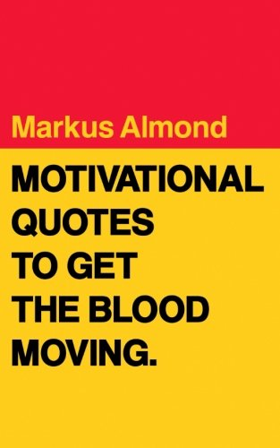 Motivational Quotes To Get The Blood Moving
