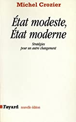 Etat modeste, Etat moderne : Stratégies pour un autre changement (Essais)