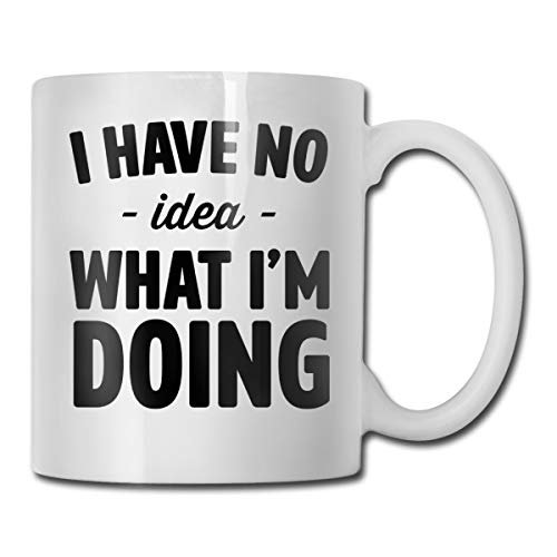 I Have No Idea What I'm Doing 11oz Coffee Mugs Funny Cup Tea Cup Birthday Ceramic