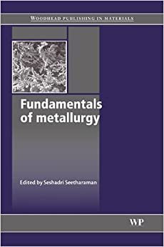 Fundamentals of Metallurgy (Woodhead Publishing Series in Metals and Surface Engineering)