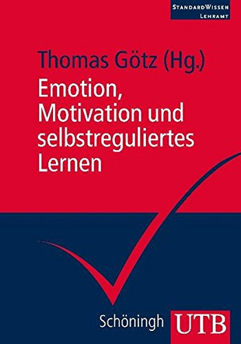 Emotion, Motivation und selbstreguliertes Lernen (StandardWissen Lehramt, Band 3481)