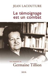 Le témoignage est un combat : une biographie de Germaine Tillion, Lacouture, Jean
