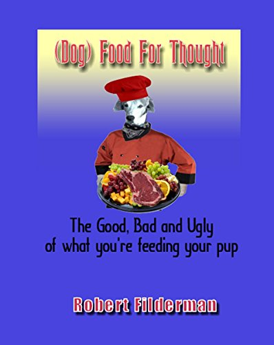 """Dog"" Food for Thought: The Good, Bad, and Ugly of What You Are Feeding Your Pup by [Filderman, Robert]"