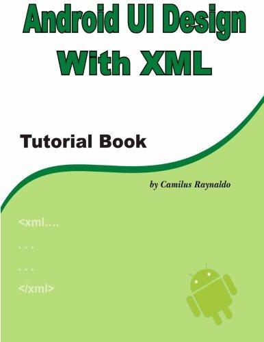 Android UI Design with XML: Tutorial Book by Mr Camilus Raynaldo (2012-04-09)